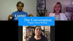 The Conversation - Happy versus waiting with Dr. Joan and Friends
